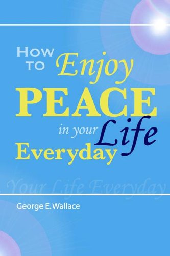 How to enjoy peace in your life every day by George Wallace